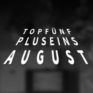 Top 5 plus 1 im August